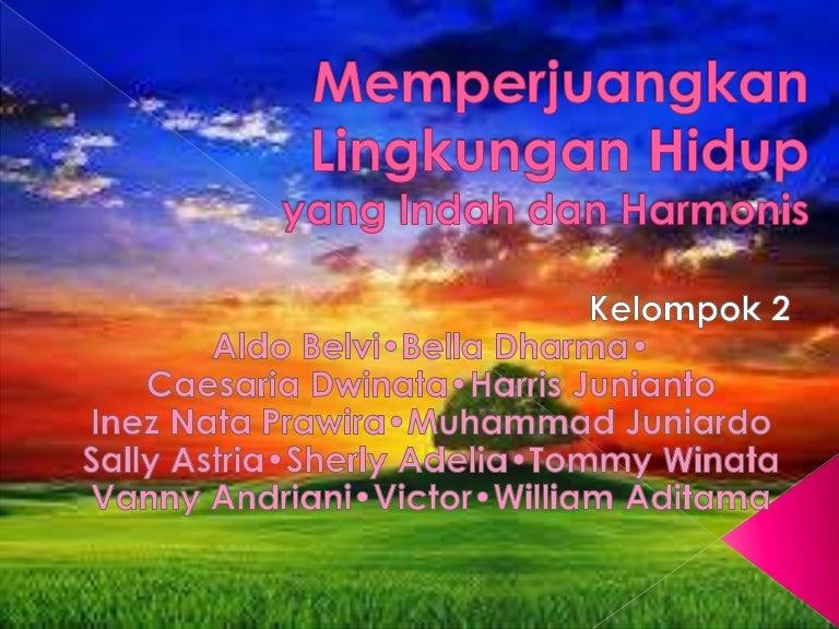 Memperjuangkan Lingkungan Hidup Yang Indah Dan Harmonis Ppt