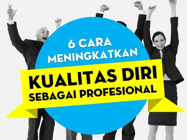 Meningkatkan kualitas diri sebagai profesional