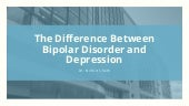 The Difference Between Bipolar Disorder and Depression