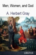 Men, Women, and God By A. Herbert Gray - Christian ebook