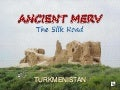 MERV- The silk road-TURKMENISTAN