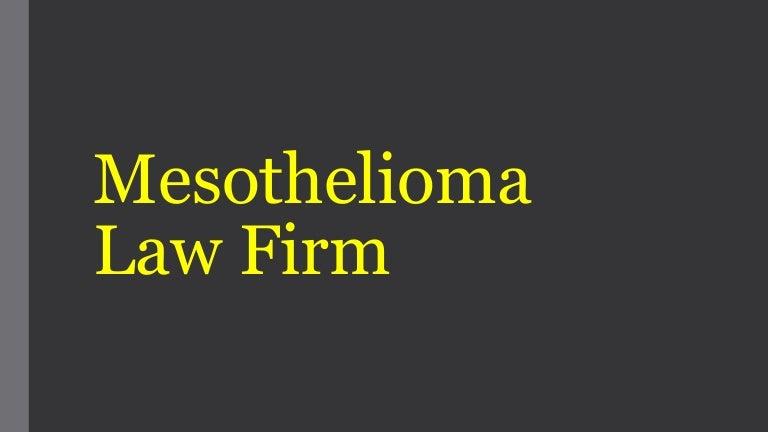 Mesothelioma Law Firm Mesothelioma Lawyers Mesothelioma Lawsuit