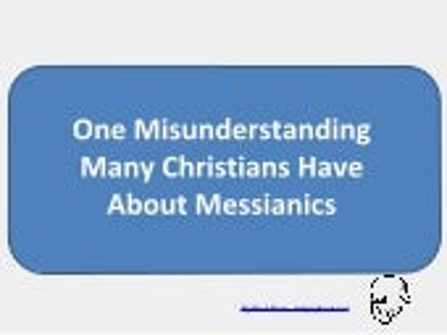 One Thing Many Christians Misunderstand About Messianics