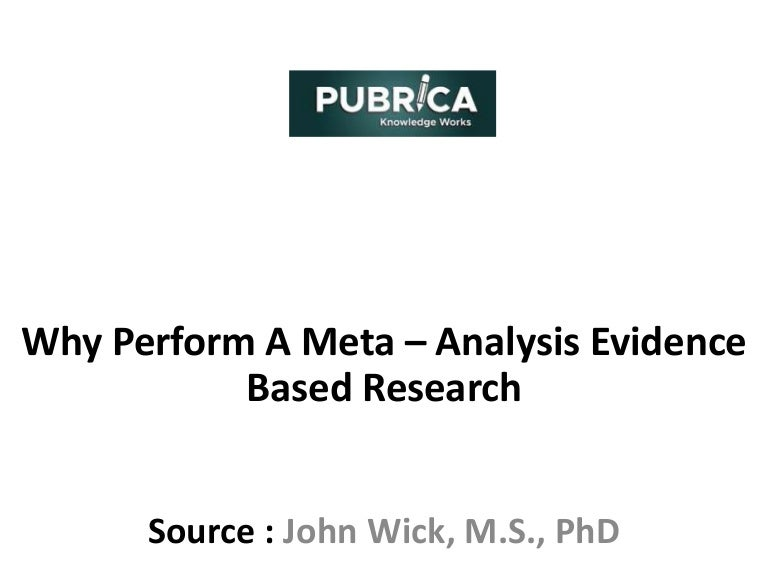 Why Perform a Meta – Analysis Evidence Based Research?