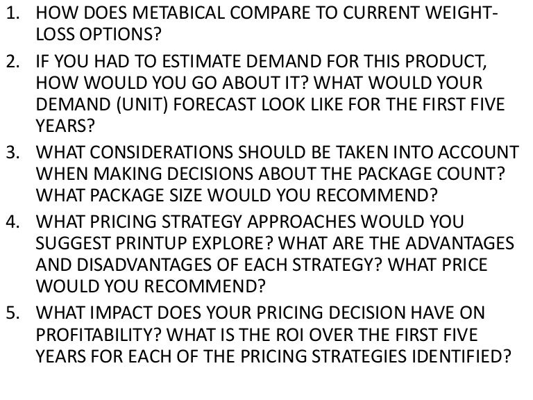 how does metabical compare to current weight loss options How does metabical compare to current weight-loss options metabical is a revolutionary product and forecasted to be the first fda approved prescriptive drug for overweight individuals with weight-loss goals the over weight segment which could cause dangerous medical situations.