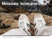 Metadata: boon or bane? The manifesto of ignorance