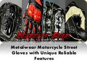 Metalwear motorcycle street gloves with unique reliable features