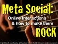 Meta Social: Online Interactions & How to Make them Rock