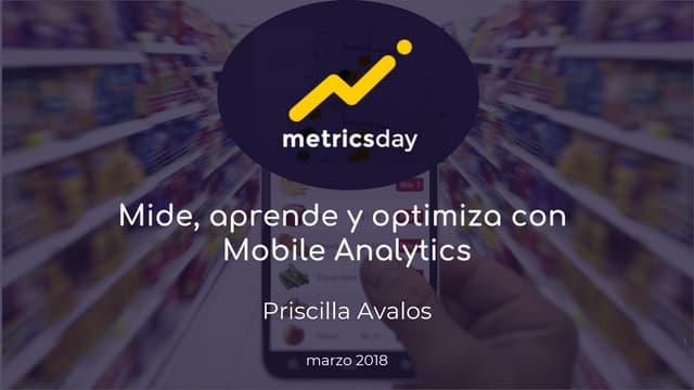 Mide aprende y optimiza con mobile analytics  - metricsday 2018