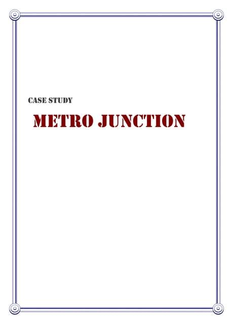 Metro junction case study