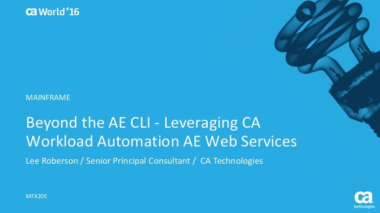 Pre-Con Ed: Beyond the AE CLI - Leveraging CA Workload
