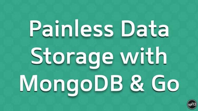 Painless Data Storage with MongoDB & Go