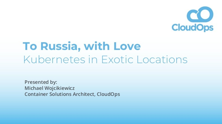To Russia with Love: Deploying Kubernetes in Exotic