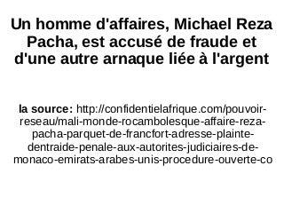 Un homme d'affaires, Michael Reza Pacha, est accusé de fraude et d'une autre arnaque liée à l'argent