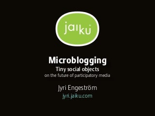 Microblogging: Tiny social objects. On the future of participatory media