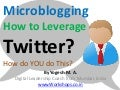 Microblogging How to Leverage Twitter ? How do YOU do This?