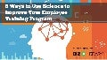 6 Ways to Use Science to Improve Your Employee Training Program