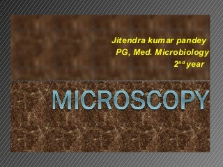 Microscope ppt, by jitendra kumar pandey,medical micro,2nd yr, mgm medical college mumbai
