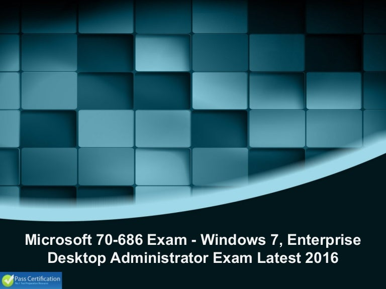 Microsoft 70 686 Exam Windows 7 Enterprise Desktop Administrator Ex