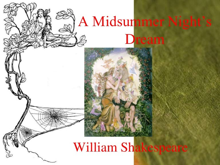 a literary analysis of mid summer nights dream by william shakespeare Shakespeare's play a midsummer night's dream crossed the boundaries of humanism and shakespeare actually put in the play elements which humanists believe did not exist for humanists, nature itself constitutes the sum total of reality, that matter and not mind is the foundation-stuff of the universe, and that supernatural entities simply.