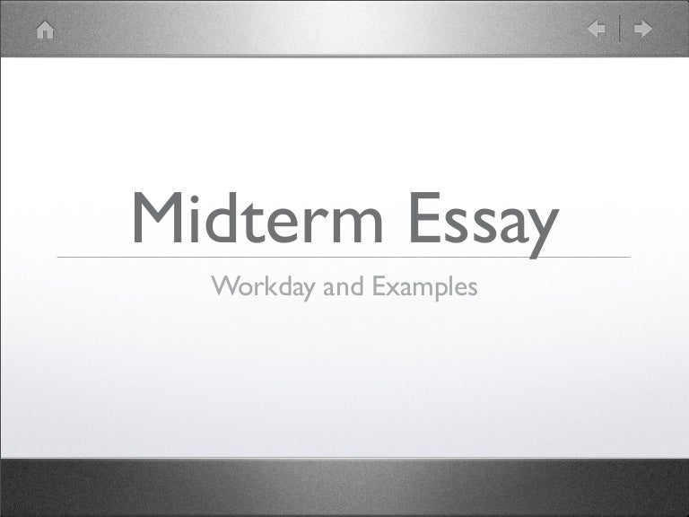 midterm essay exam Essay political science 1 midterm exam midterm exam section 1: definition of terms authority: the power or right to give orders, make decisions, and enforce obedience eg: in the presidential election.