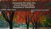 Navigating the mess of a Shared Network Drive Migration to SharePoint - SPS Burlington 2017