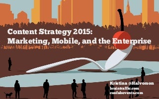 Content Strategy 2015: Marketing, Mobile, and the Enterprise