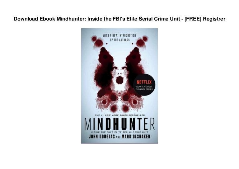Free Download Ebook Mindhunter: Inside the FBI's Elite Serial Crime Unit – [FREE] Registrer
