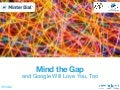 Mind the Gap and Google will love you, too
