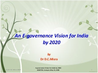 Misra, D.C. (2009) An E Governance Vision For India By 2020 Gvmitm 23.5.09
