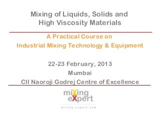 Mixing of liquids, solids and high viscosity materials