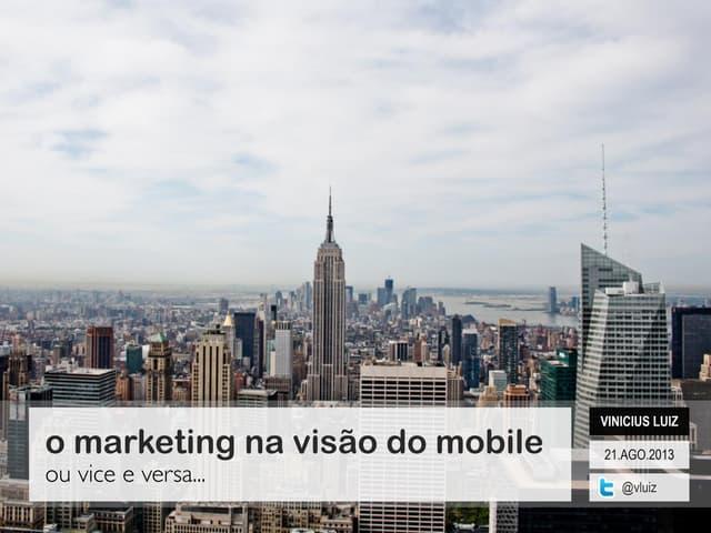 O marketing da visão do mobile. Ou vice e versa.