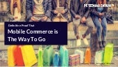 DEFINITIVE PROOF THAT MOBILE COMMERCE IS THE WAY TO GO