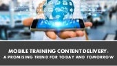 Mobile Training Content Delivery: A Promising Trend for Today & Tomorrow