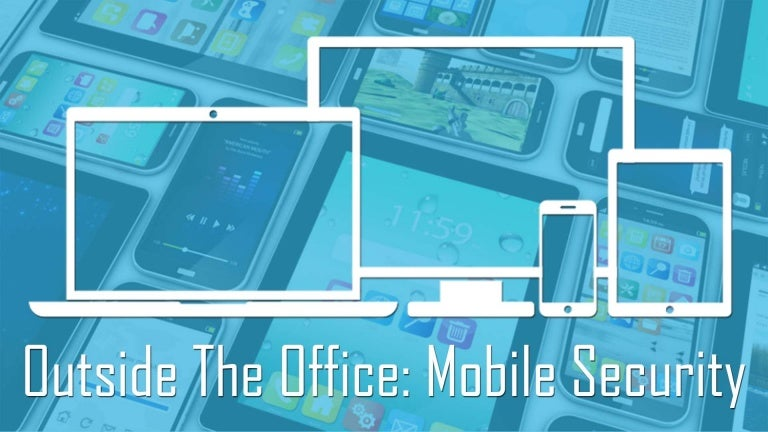 Outside the Office: Mobile Security