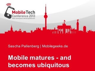 Mobile matures and becomes ubiquitous
