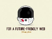 For a Future-Friendly Web (Mobilism 2012)