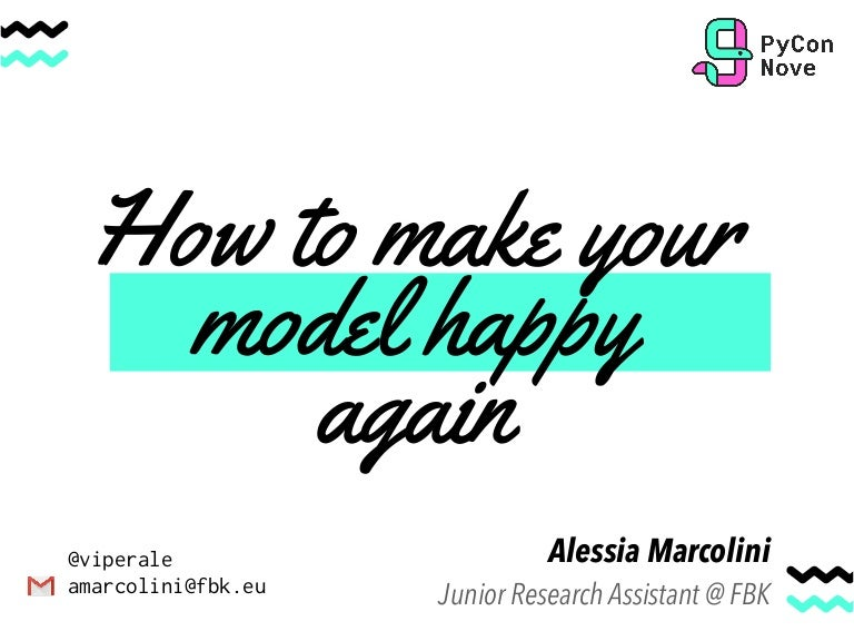 How to make your model happy again @PyData Florence @PyConIT