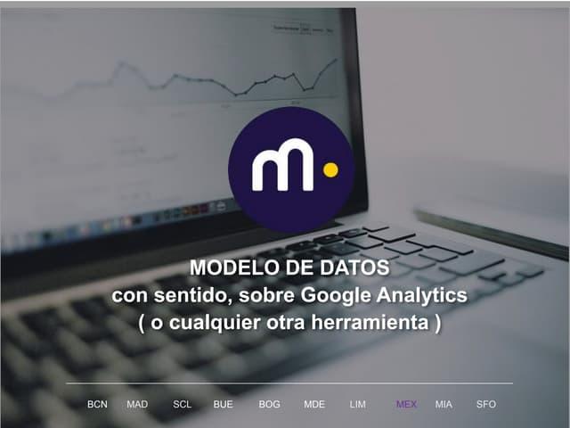 #Metricsday2017 Modelos de datos con sentido sobre Google Analytics. Roberto Renedo