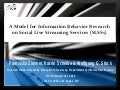 A Model for Information Behavior Research on Social Live Streaming Services (SLSSs)
