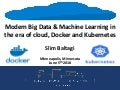 Modern big data and machine learning in the era of cloud, docker and kubernetes