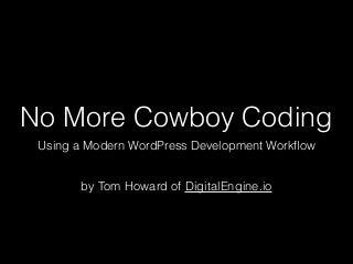 No More Cowboy Coding: Modern WordPress Development Workflow That Scales