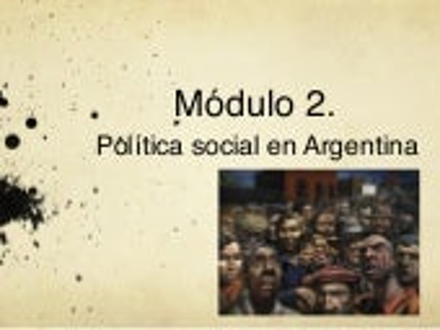 Módulo 2. Política Social en Argentina
