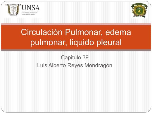 Circulación Pulmonar, edema pulmonar, liquido pleural. Capitulo 39