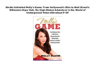 Kindle Unlimited Molly's Game: From Hollywood's Elite to Wall Street's Billionaire Boys Club, My High-Stakes Adventure in the World of Underground Poker D0nwload P-DF