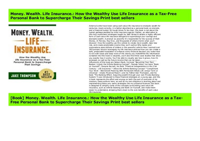 Money How the Wealthy Use Life Insurance as a Tax-Free Personal Bank to Supercharge Their Savings Wealth Life Insurance.