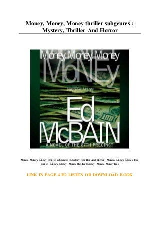 Money. Money. Money thriller subgenres : Mystery. Thriller And Horror