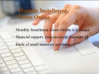 Monthly Installment Loans Online- Hassle-Free Cash Solutions For Solve The Financial Crisis