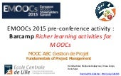 EMOOCs 2015 Barcamp -- Richer learning activities for MOOCs  : 16 ideas