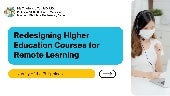 Redesigning Higher Education Courses for Remote Learning